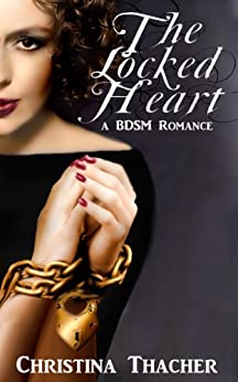 The Locked Heart: A BDSM Romance (The Aerie Doms Book 1) by [Christina Thacher]
