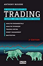 Le guide complet du trading - Scalping - Day trading - Swing trading 2e édition d'Anthony Busiere