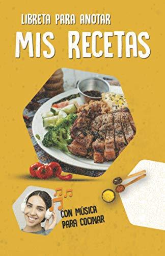 Libreta para anotar mis recetas: Tu libro para escribir tus platos favoritos. Incluye playlist de música para cocinar