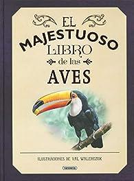 El majestuoso libro de las aves par Val Walerczuk