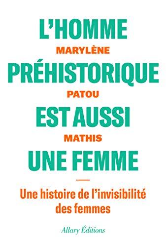 L'homme préhistorique est aussi une femme - Une histoire de l'invisibilité des femmes