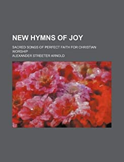 New Hymns of Joy; Sacred Songs of Perfect Faith for Christian Worship