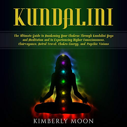 Kundalini     The Ultimate Guide to Awakening Your Chakras Through Kundalini Yoga and Meditation and to Experiencing Higher Consciousness, Clairvoyance, Astral Travel, Chakra Energy, and Psychic Visions              By:                                                                                                                                 Kimberly Moon                               Narrated by:                                                                                                                                 Cassie Day                      Length: 3 hrs and 36 mins     25 ratings     Overall 5.0