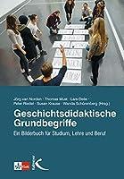 Geschichtsdidaktische Grundbegriffe: Ein Bilderbuch fuer Studium, Lehre und Beruf