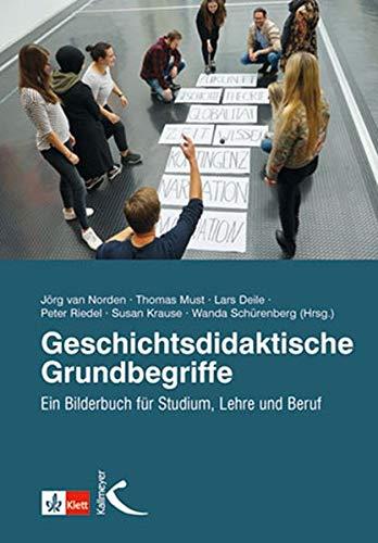 Geschichtsdidaktische Grundbegriffe: Ein Bilderbuch für Studium, Lehre und Beruf