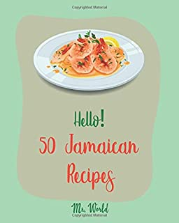 Hello! 50 Jamaican Recipes: Best Jamaican Cookbook Ever For Beginners [Jerk Chicken Cookbook, Pork Tenderloin Recipe, Caribbean Vegetarian Cookbook, Pork Chop Recipes, Curry Powder Recipes] [Book 1]