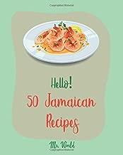 Hello! 50 Jamaican Recipes: Best Jamaican Cookbook Ever For Beginners [Jerk Chicken Cookbook, Pork Tenderloin Recipe, Caribbean Vegetarian Cookbook, Pork Chop Recipes, Curry Powder Recipes] [Book 1]