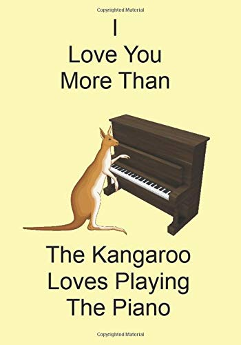 I Love You More Than The Kangaroo Loves Playing The Piano: A...