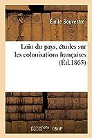 Loin Du Pays, Études Sur Les Colonisations Françaises