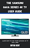 The Samsung Q60A Series 4K Tv User Guide: Learn How To Use Your Samsung 4K Tv Like A Pro (English Edition)