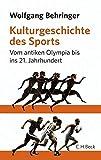 Kulturgeschichte des Sports. Vom antiken Olympia bis ins 21.Jahrhundert