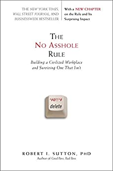 The No Asshole Rule: Building a Civilized Workplace and Surviving One That Isn't by [Robert I. Sutton]