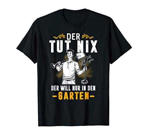 Der Tut Nix Der Will Nur In Den Garten Gärtner Gartenarbeit T-Shirt