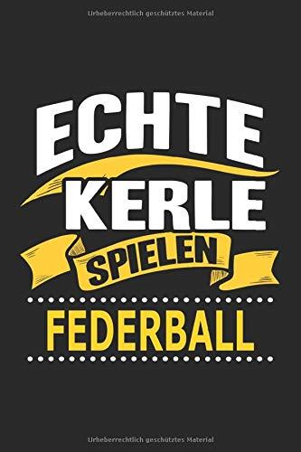Echte Kerle spielen Federball: Notizbuch, Geschenk Buch mit 110 linierten Seiten