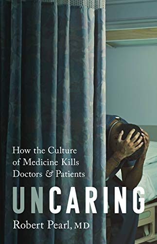 Compare Textbook Prices for Uncaring: How the Culture of Medicine Kills Doctors and Patients  ISBN 9781541758278 by Pearl MD, Robert