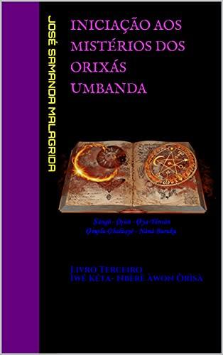 Iniciação aos Mistérios dos Orixás UMBANDA: Livro Terceiro Ìwé Kéta- Nbèrè àwon Òrìsà