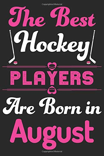 The Best Hockey Players Are Born In August: Hockey Lovers Lined Journal Notebook with Eye Catching Cover & Custom Interior