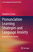 Pronunciation Learning Strategies and Language Anxiety: In Search of an Interplay (Second Language Learning and Teaching)