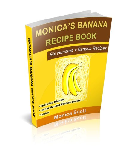 Monica's Banana Recipe Book: Six Hundred + Banana Recipes (English Edition) PDF Books