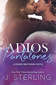 Adios Pantalones: A Single Mom Romance (The Fisher Brothers Book 3) by [J. Sterling]
