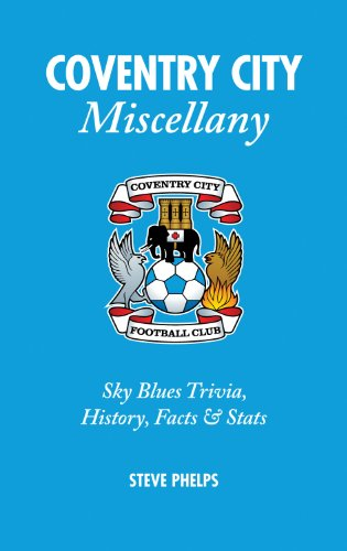 Coventry City Miscellany: Sky Blues Trivia, History, Facts and Stats