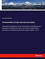 The Butterflies of India, Burmah and Ceylon: a Descriptive Handbook of all the known Species of Rhopalocerous Lepidoptera inhabiting that region, with notice of allied Species occuring in the neighbouring countries along the Border - Vol. 3
