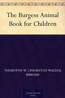 The Burgess Animal Book for Children by [Thornton W. (Thornton Waldo) Burgess]
