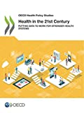 Oecd Health Policy Studies Health in the 21st Century Putting Data to Work for Stronger Health Systems