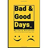 My Daily Notebook Bad & Good Days_I Write All My Bad & Good Days Here ,SIze 6*9 100 page: Notebook Size 6*9 with 100 page to you for write your memoirs.