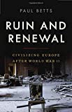 Image of Ruin and Renewal: Civilizing Europe After World War II