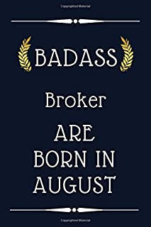 Badass Broker are born in August: birthday gift , Broker birthday gift , 110 pages ( 6 x 9 ) inches ,cute lined notebook f...