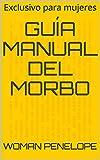 Guía Manual del Morbo: Exclusivo para mujeres