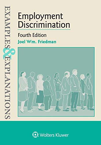 Compare Textbook Prices for Examples & Explanations for Employment Discrimination 4 Edition ISBN 9781543807646 by Joel W. Friedman