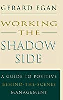 Working the Shadow Side: A Guide to Positive Behind-the-Scenes Management (Jossey Bass Business & Management Series)
