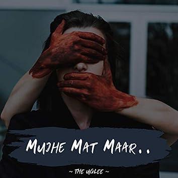 Mujhe Mat Maar (feat. Akshay, Ashish & Pankaj)