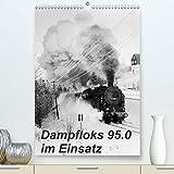 Dampfloks 95.0 im Einsatz (Premium, hochwertiger DIN A2 Wandkalender 2021, Kunstdruck in Hochglanz)