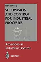 Supervision and Control for Industrial Processes: Using Grey Box Models, Predictive Control and Fault Detection Methods (Advances in Industrial Control)