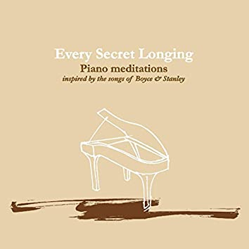 Every Secret Longing (Piano Meditations Inspired By the Songs of Boyce & Stanley)