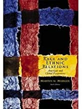 Race and Ethnic Relations: American and Global Perspectives, Martin Marger, 6th Edition