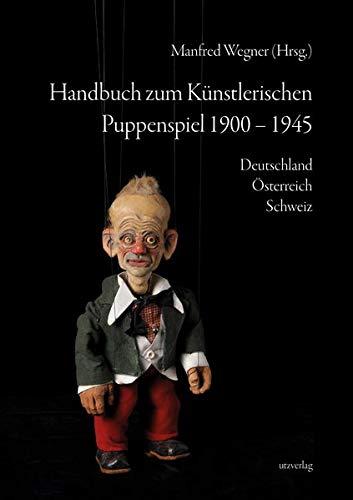 Handbuch zum Künstlerischen Puppenspiel 1900–1945: Deutschland · Österreich · Schweiz (Sachbuch)