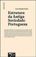 Estrutura da Antiga Sociedade Portuguesa (Portuguese Edition)