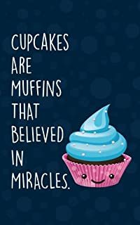 Cupcakes are Muffins That Believed in Miracles Notebook: 120 Page, 5x8, Journal
