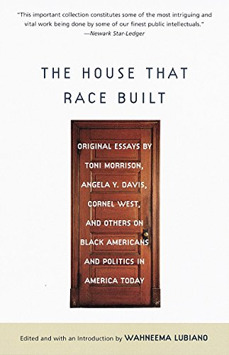 The House That Race Built: Original Essays by Toni Morrison, Angela Y. Davis, Cornel West, and Others on Black Americans