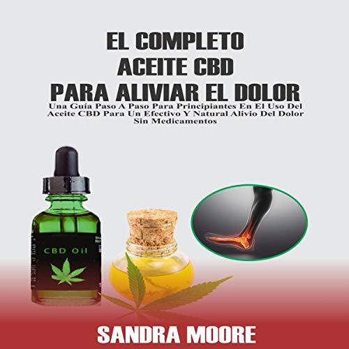 El Completo Aceite CBD Para Aliviar El Dolor [The Complete CBD Oil to Relieve Pain] cover art
