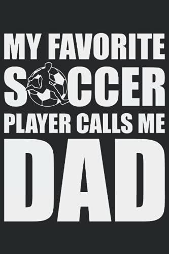 Mi jugador de fútbol favorito me llama papá, cuaderno: Registre todas las ideas, pensamientos, consejos y trucos importantes en este cuaderno que ... usted mismo en forma de diario o diario.