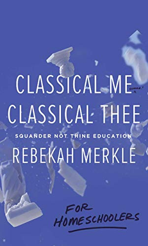 Classical Me, Classical Thee for Homeschoolers: Squander Not Thine Education