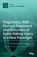 Diagnostics, Risk Factors, Treatment and Outcomes of Acute Kidney Injury in a New Paradigm