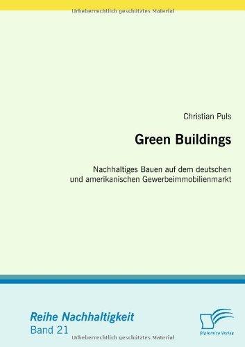 Green Buildings: Nachhaltiges Bauen auf dem deutschen und amerikanischen Gewerbeimmobilienmarkt by Christian Puls (2009-08-14)