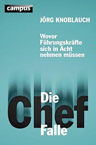 Knoblauch Jörg, Die Chef-Falle. Wovor Führungskräfte sich in Acht nehmen müssen.