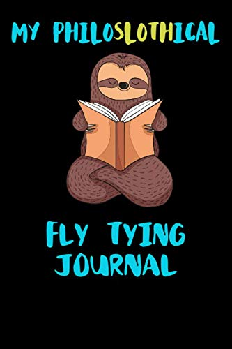 My Philoslothical Fly Tying Journal: Blank Lined Notebook Journal Gift Idea For (Lazy) Sloth Spirit Animal Lovers